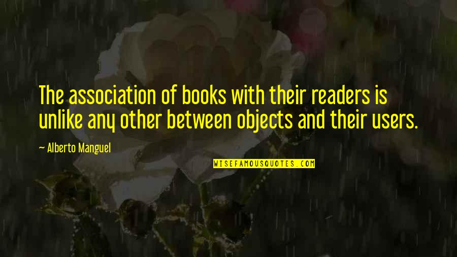 Users Quotes By Alberto Manguel: The association of books with their readers is