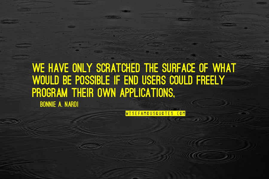 Users Quotes By Bonnie A. Nardi: We have only scratched the surface of what