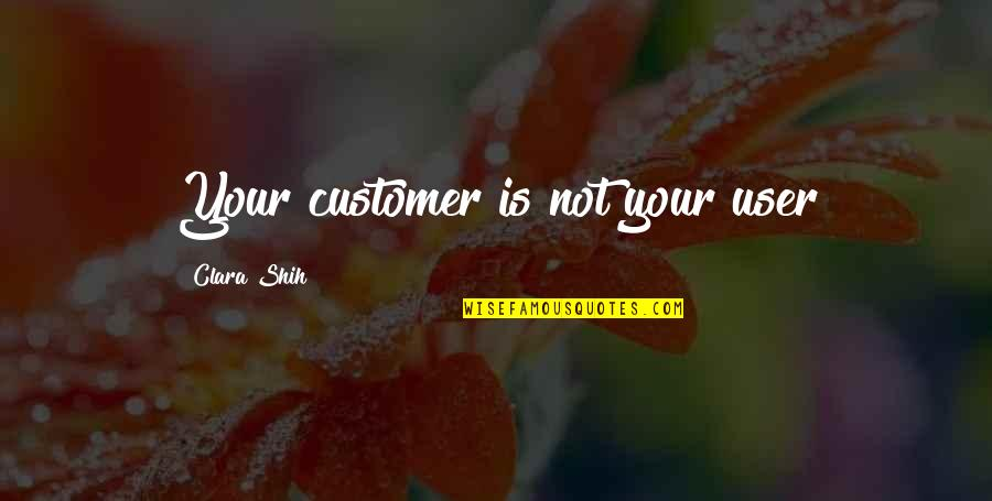 Users Quotes By Clara Shih: Your customer is not your user