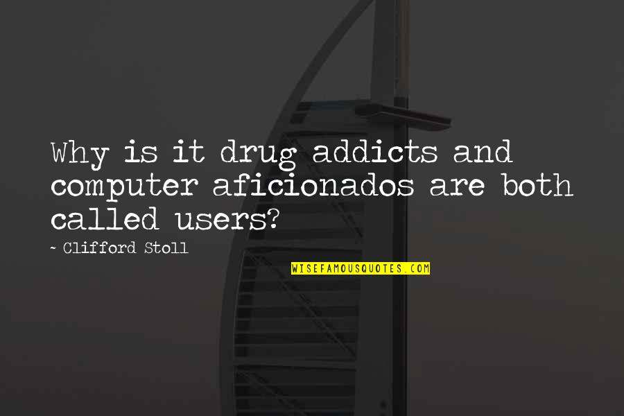 Users Quotes By Clifford Stoll: Why is it drug addicts and computer aficionados