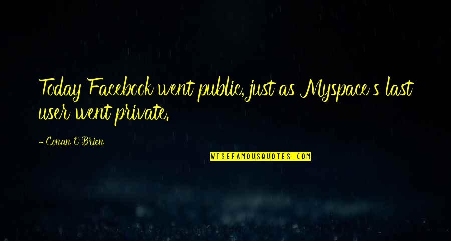 Users Quotes By Conan O'Brien: Today Facebook went public, just as Myspace's last