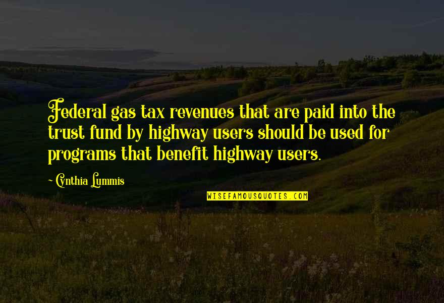 Users Quotes By Cynthia Lummis: Federal gas tax revenues that are paid into