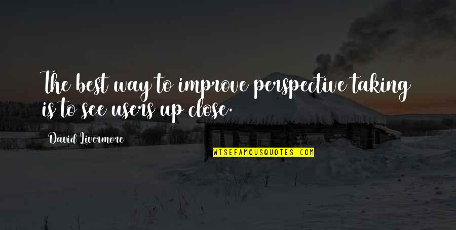 Users Quotes By David Livermore: The best way to improve perspective taking is