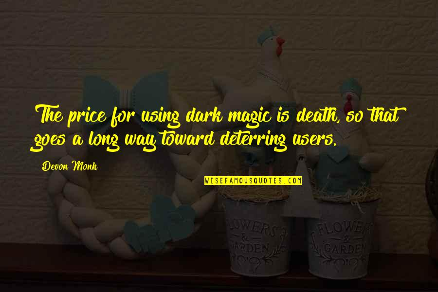 Users Quotes By Devon Monk: The price for using dark magic is death,