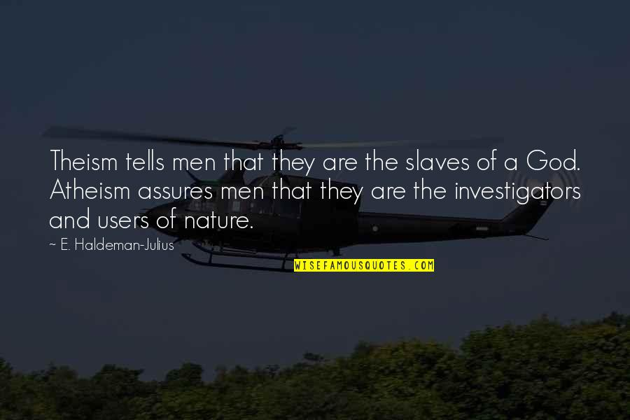 Users Quotes By E. Haldeman-Julius: Theism tells men that they are the slaves