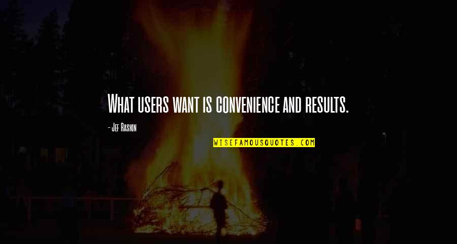 Users Quotes By Jef Raskin: What users want is convenience and results.