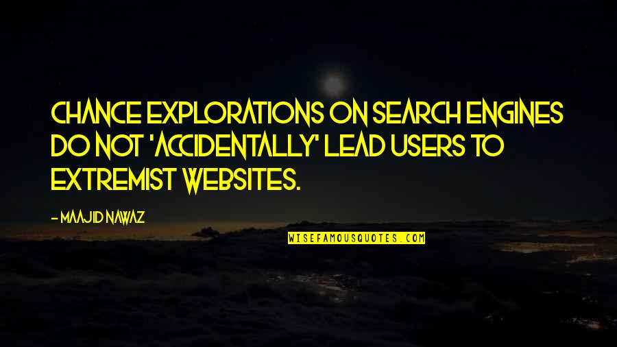 Users Quotes By Maajid Nawaz: Chance explorations on search engines do not 'accidentally'