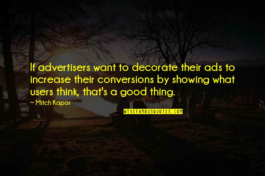 Users Quotes By Mitch Kapor: If advertisers want to decorate their ads to