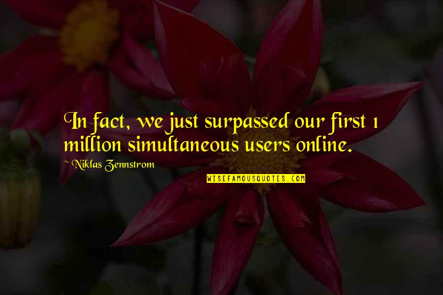 Users Quotes By Niklas Zennstrom: In fact, we just surpassed our first 1
