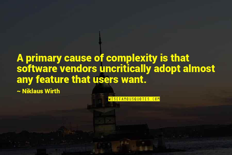 Users Quotes By Niklaus Wirth: A primary cause of complexity is that software