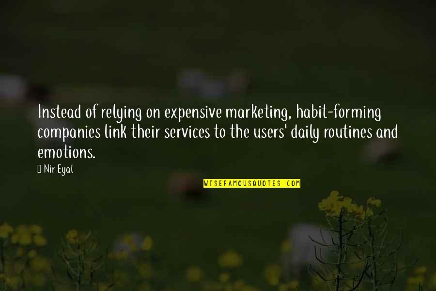 Users Quotes By Nir Eyal: Instead of relying on expensive marketing, habit-forming companies