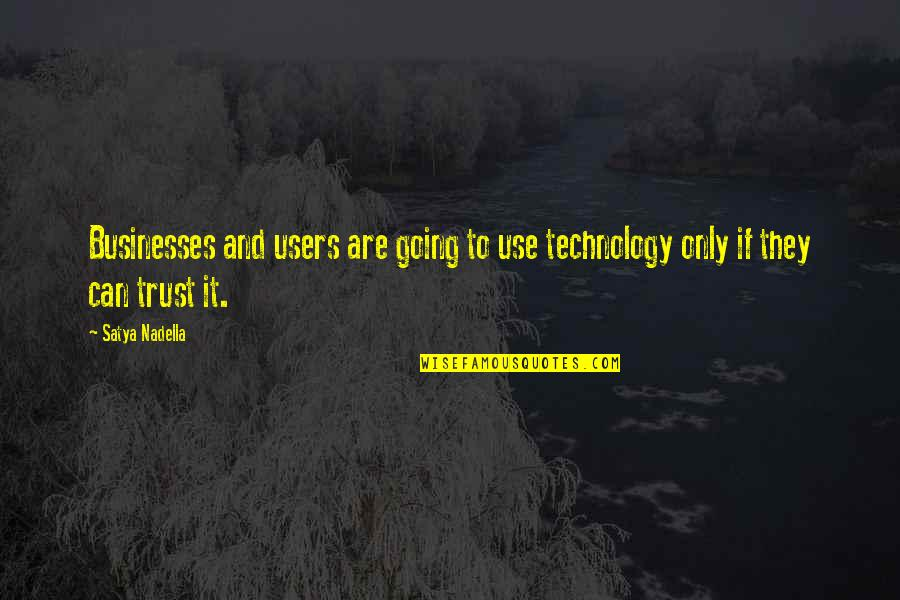 Users Quotes By Satya Nadella: Businesses and users are going to use technology