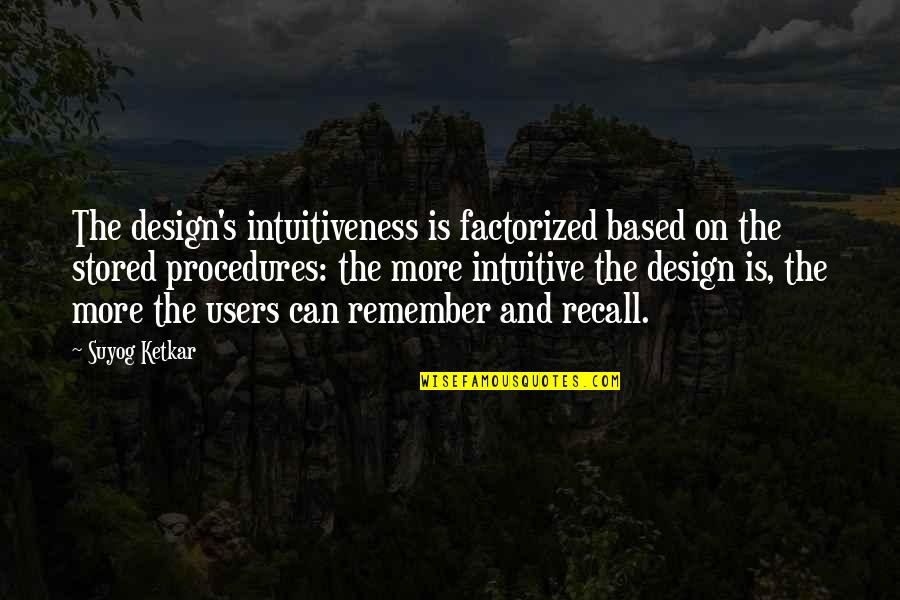 Users Quotes By Suyog Ketkar: The design's intuitiveness is factorized based on the