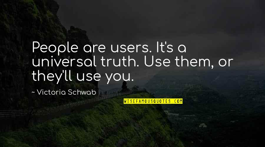 Users Quotes By Victoria Schwab: People are users. It's a universal truth. Use