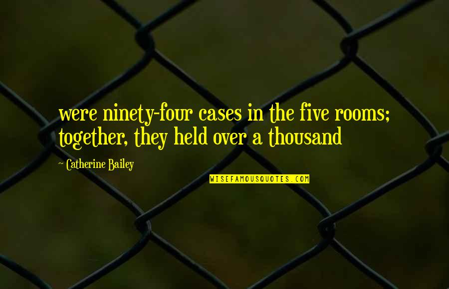 Usf4 Hugo Win Quotes By Catherine Bailey: were ninety-four cases in the five rooms; together,
