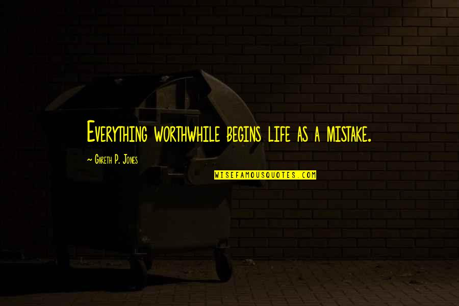 Usf4 Hugo Win Quotes By Gareth P. Jones: Everything worthwhile begins life as a mistake.