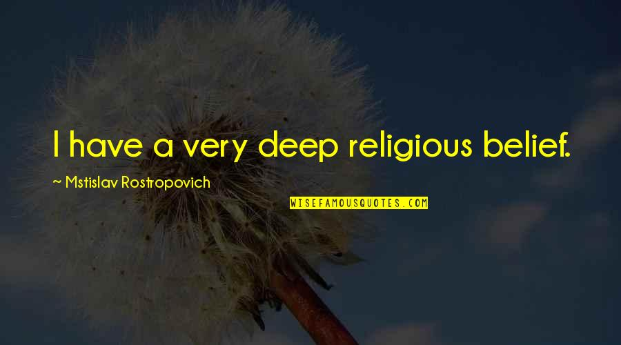 Usf4 Hugo Win Quotes By Mstislav Rostropovich: I have a very deep religious belief.