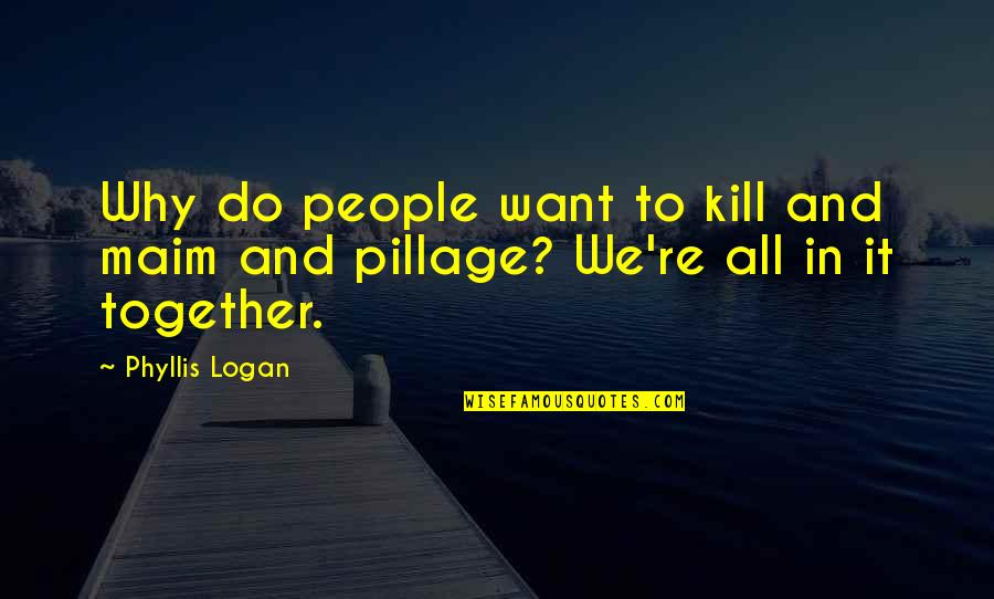 Usf4 Hugo Win Quotes By Phyllis Logan: Why do people want to kill and maim