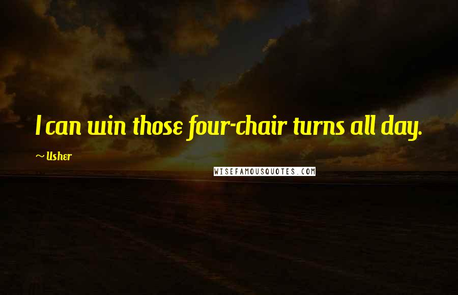 Usher quotes: I can win those four-chair turns all day.