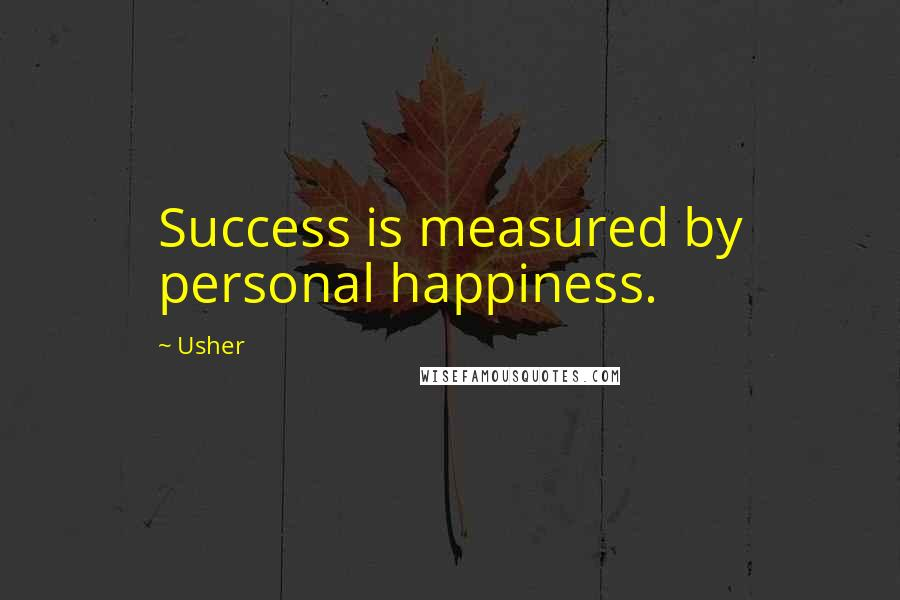 Usher quotes: Success is measured by personal happiness.