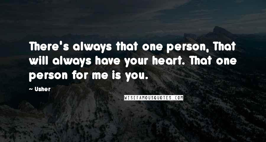 Usher quotes: There's always that one person, That will always have your heart. That one person for me is you.
