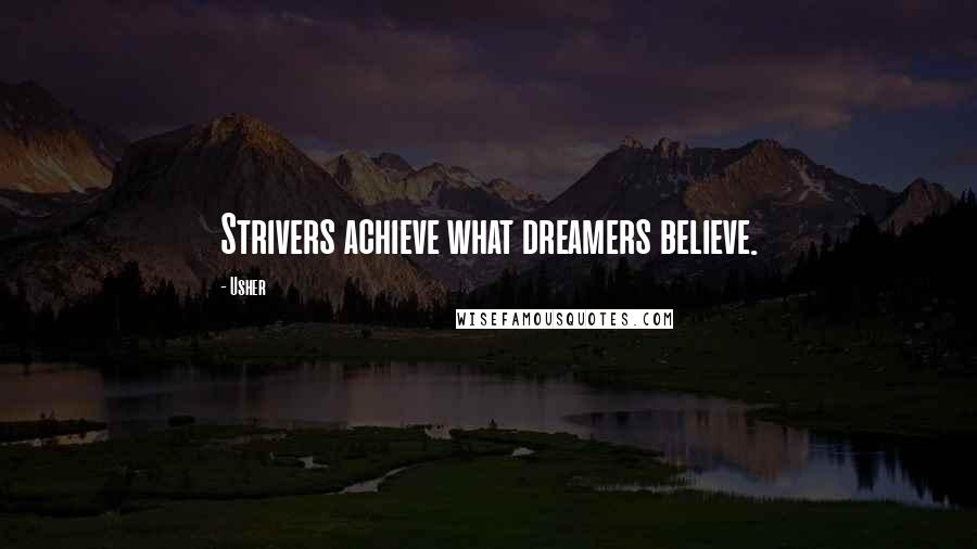 Usher quotes: Strivers achieve what dreamers believe.