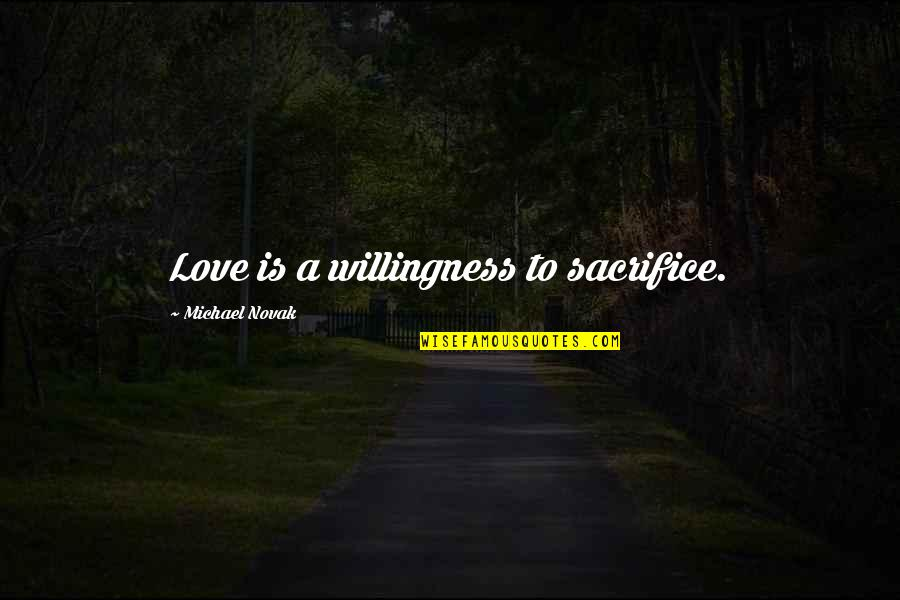 Using Appropriate Language Quotes By Michael Novak: Love is a willingness to sacrifice.