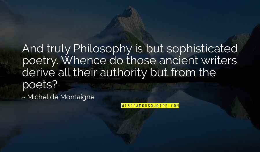 Using Appropriate Language Quotes By Michel De Montaigne: And truly Philosophy is but sophisticated poetry. Whence