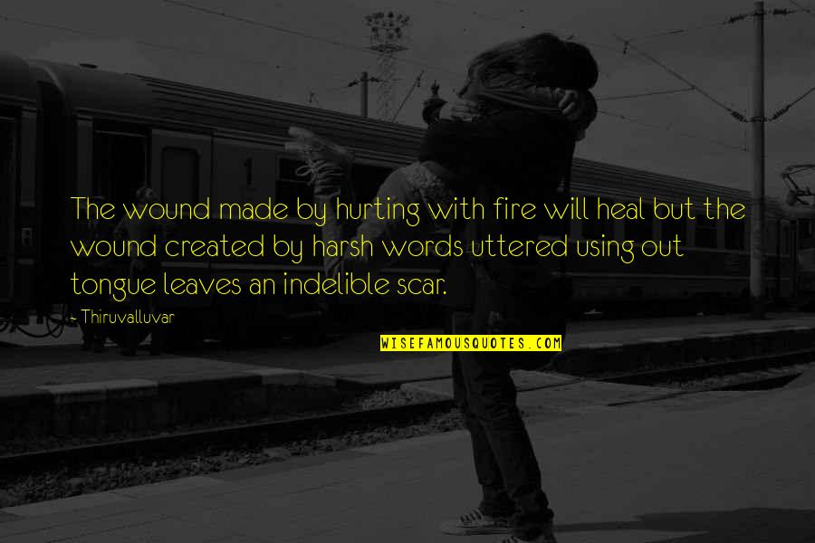 Using Words To Hurt Quotes By Thiruvalluvar: The wound made by hurting with fire will