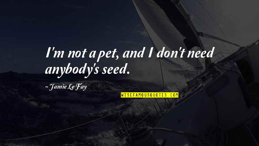 Usmc Corporal Quotes By Jamie Le Fay: I'm not a pet, and I don't need