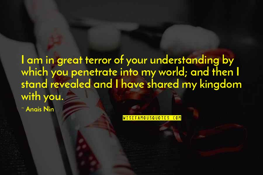 Usnea Quotes By Anais Nin: I am in great terror of your understanding