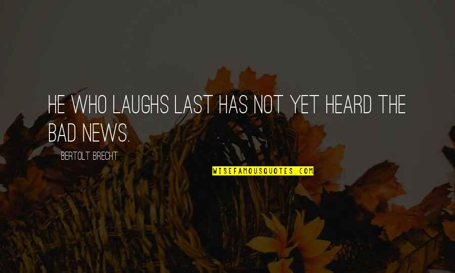 Usnea Quotes By Bertolt Brecht: He who laughs last has not yet heard