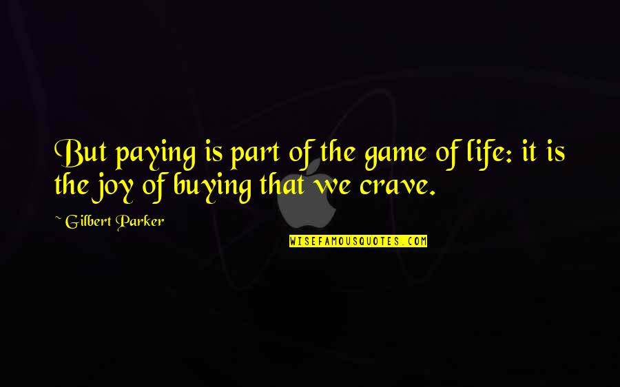 Usnea Quotes By Gilbert Parker: But paying is part of the game of