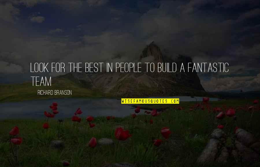 Usnea Quotes By Richard Branson: Look for the best in people to build