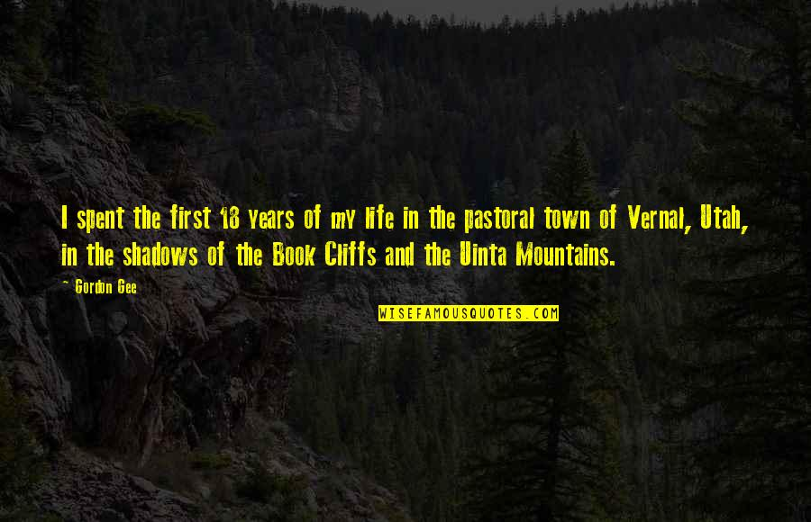 Utah Mountains Quotes By Gordon Gee: I spent the first 18 years of my