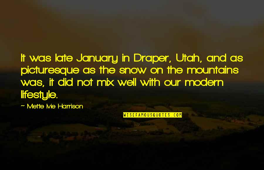 Utah Mountains Quotes By Mette Ivie Harrison: It was late January in Draper, Utah, and