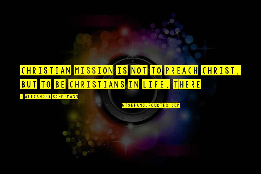 Utahns Quotes By Alexander Schmemann: Christian mission is not to preach Christ, but
