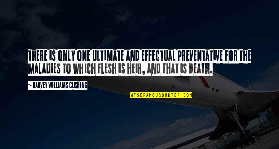 Utahns Quotes By Harvey Williams Cushing: There is only one ultimate and effectual preventative