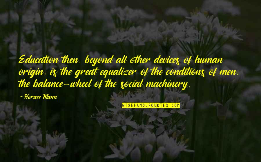 Utahns Quotes By Horace Mann: Education then, beyond all other devices of human