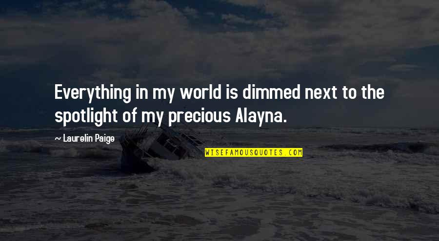 Utahns Quotes By Laurelin Paige: Everything in my world is dimmed next to