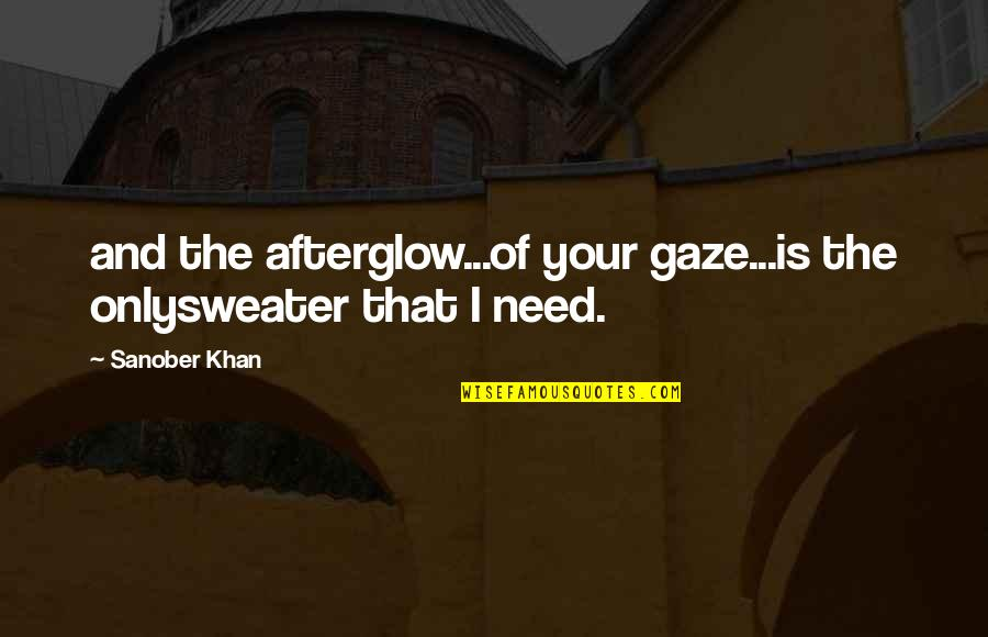 Utahns Quotes By Sanober Khan: and the afterglow...of your gaze...is the onlysweater that