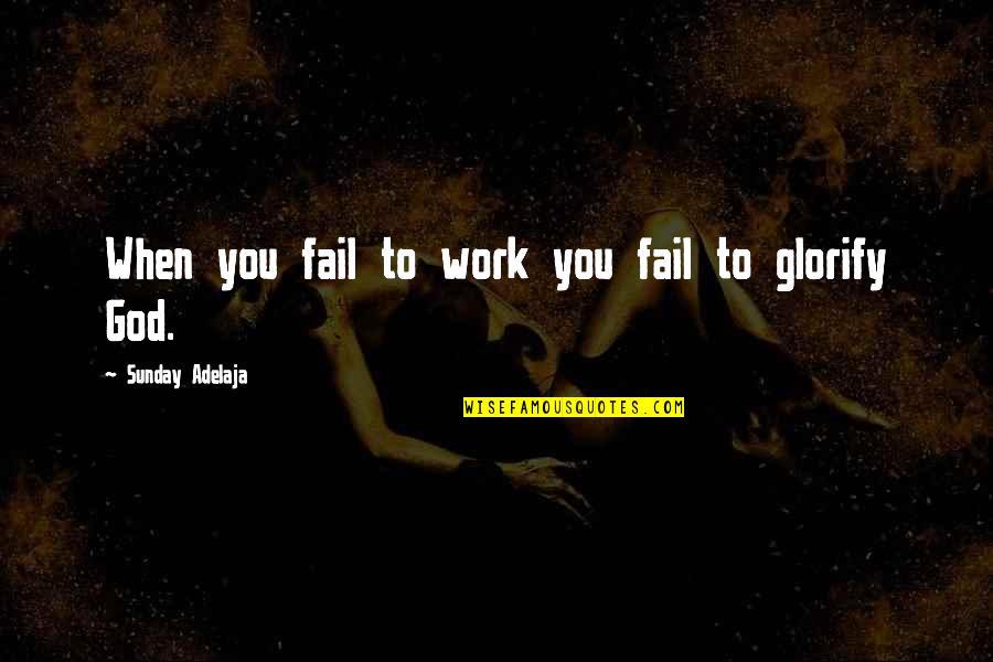 Utahns Quotes By Sunday Adelaja: When you fail to work you fail to