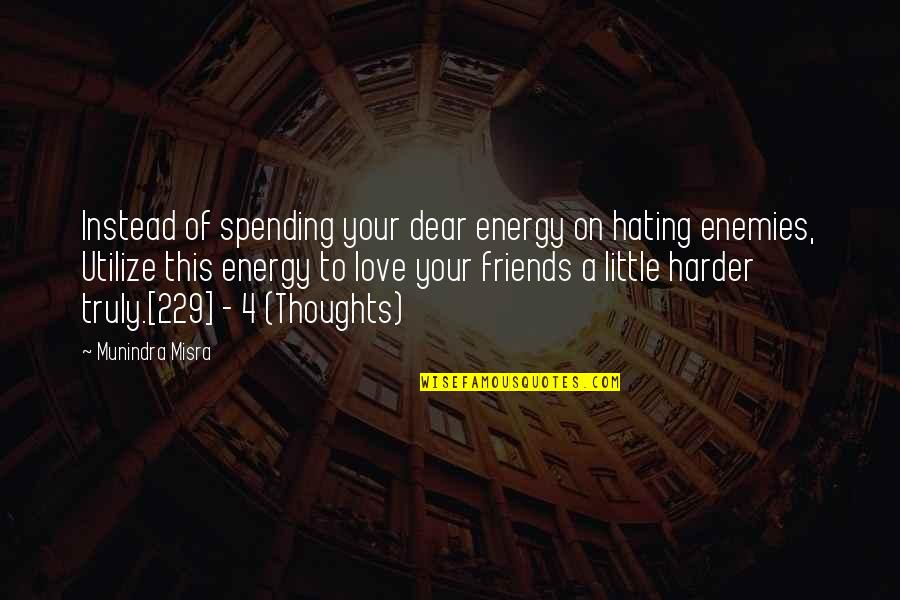 Utilize Time Quotes By Munindra Misra: Instead of spending your dear energy on hating