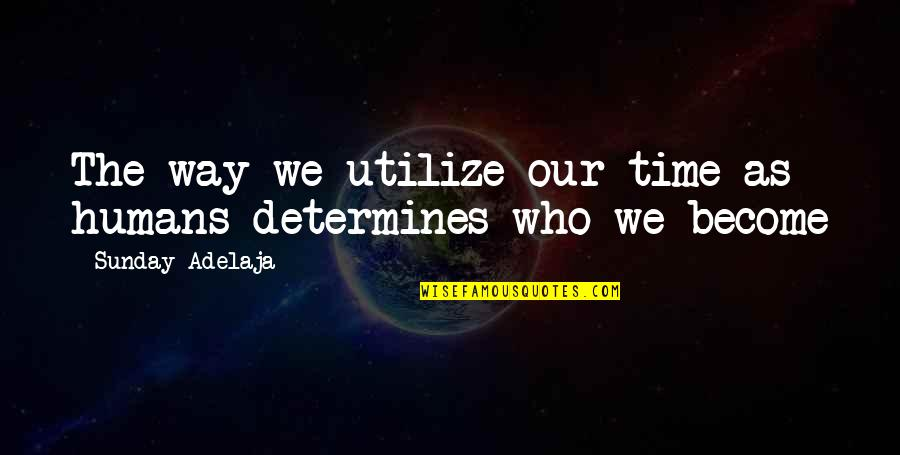 Utilize Time Quotes By Sunday Adelaja: The way we utilize our time as humans