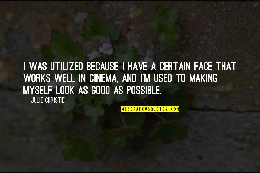 Utilized Quotes By Julie Christie: I was utilized because I have a certain
