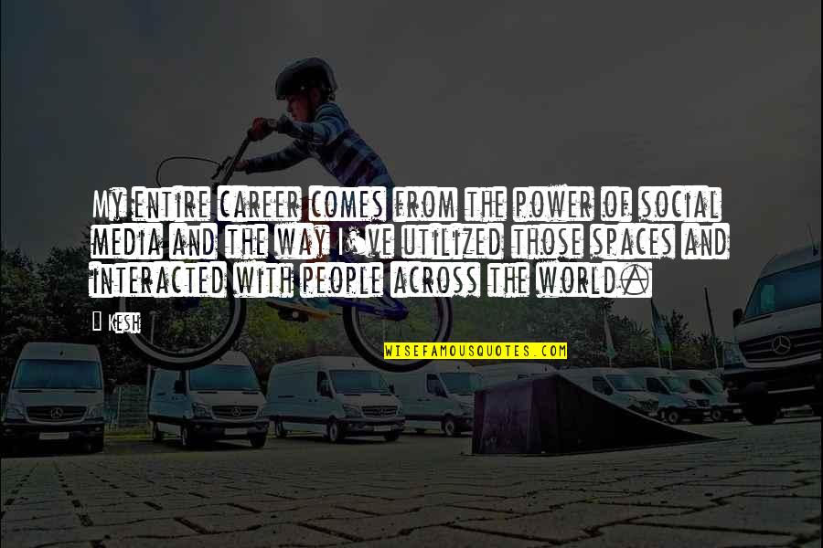 Utilized Quotes By Kesh: My entire career comes from the power of