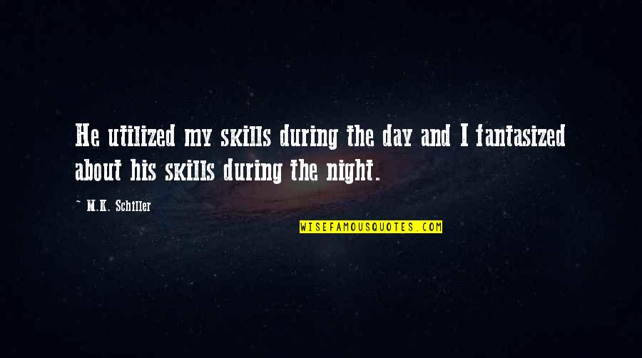 Utilized Quotes By M.K. Schiller: He utilized my skills during the day and