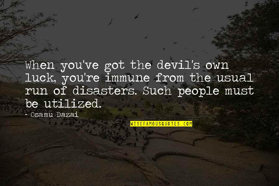 Utilized Quotes By Osamu Dazai: When you've got the devil's own luck, you're