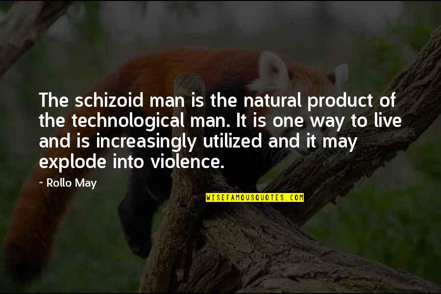 Utilized Quotes By Rollo May: The schizoid man is the natural product of