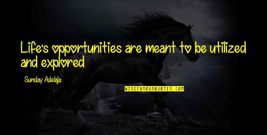 Utilized Quotes By Sunday Adelaja: Life's opportunities are meant to be utilized and